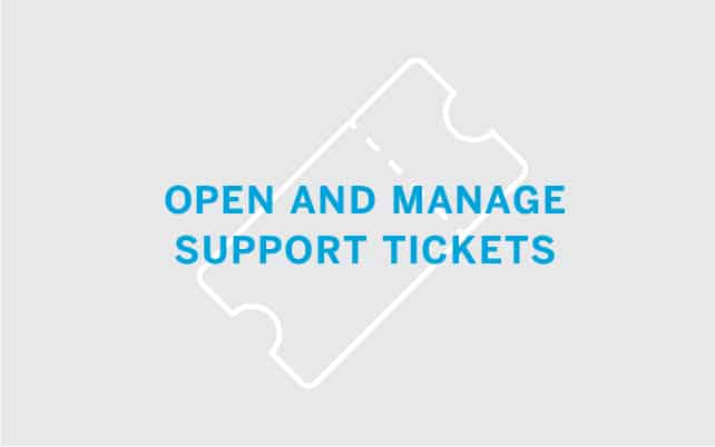 Open and Manage Support Tickets