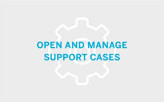 Open and Manage Support Cases